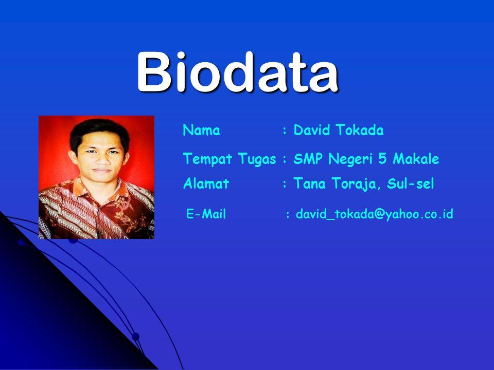 Biodata Nama: David Tokada Tempat Tugas: SMP Negeri 5 Makale Alamat: Tana Toraja, Sul-sel E-Mail: david_tokada@yahoo.co.id