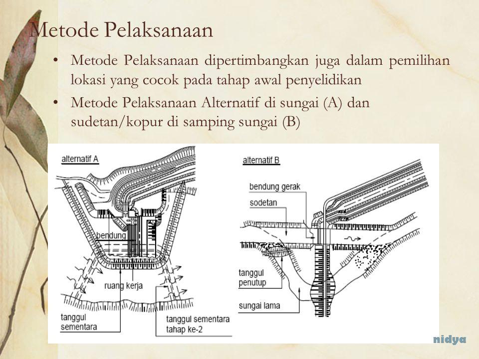 Metode Pelaksanaan Metode Pelaksanaan dipertimbangkan juga dalam pemilihan lokasi yang cocok pada tahap awal penyelidikan Metode Pelaksanaan Alternati