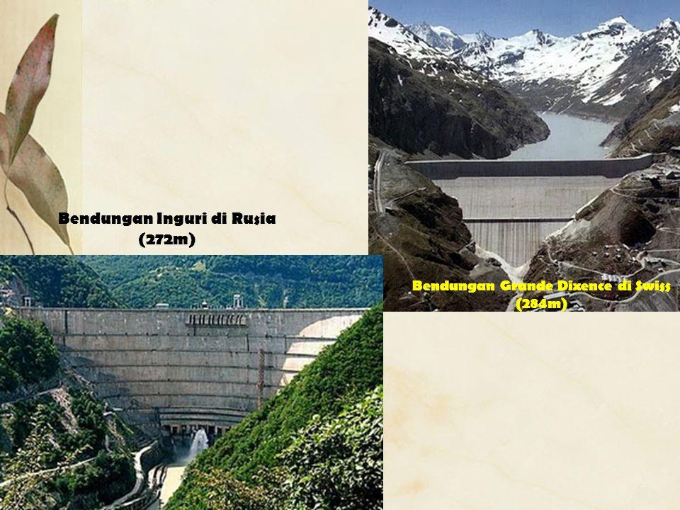 Bendungan Grande Dixence di Swiss (284m) Bendungan Inguri di Rusia (272m)