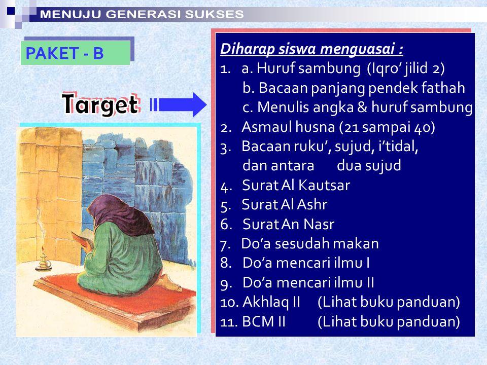 PAKET - A Diharap siswa menguasai : 1. a. Makhorijul huruf (Iqro' jilid 1) b. Tanda baca fathah c. Menulis huruf tunggal fathah d. Menulis angka tungg