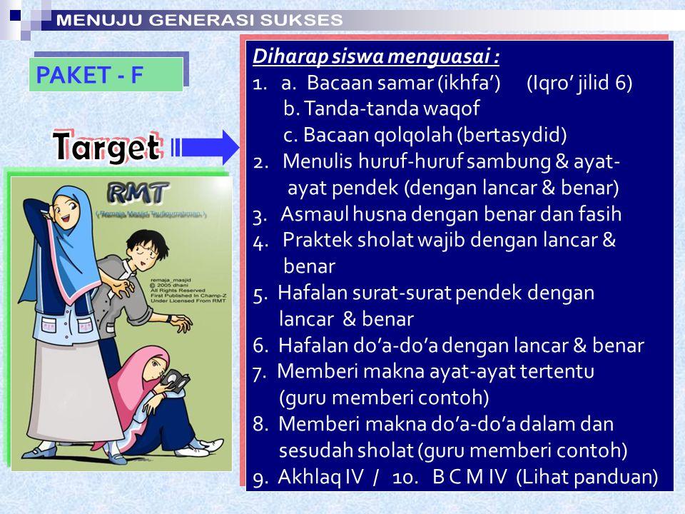 PAKET - E Diharap siswa menguasai : 1. a. Cara mewaqof (Iqro' jilid 5) b. Tanda baca panjang 5-6 harokat c. Bacaan dengung & tidak dengung d. Alif-lam