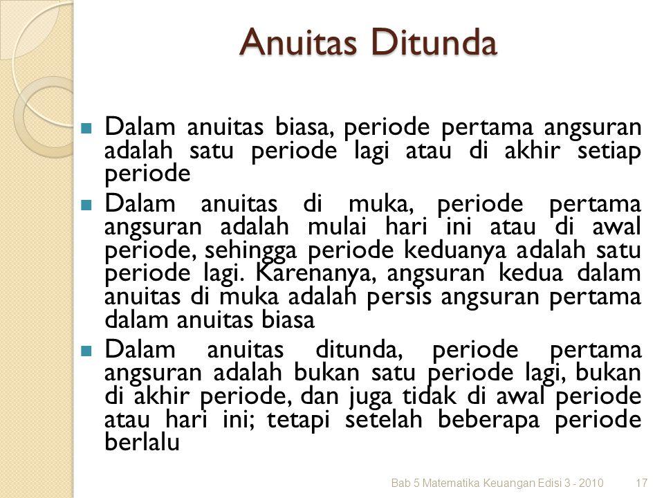 Anuitas Ditunda Dalam anuitas biasa, periode pertama angsuran adalah satu periode lagi atau di akhir setiap periode Dalam anuitas di muka, periode per