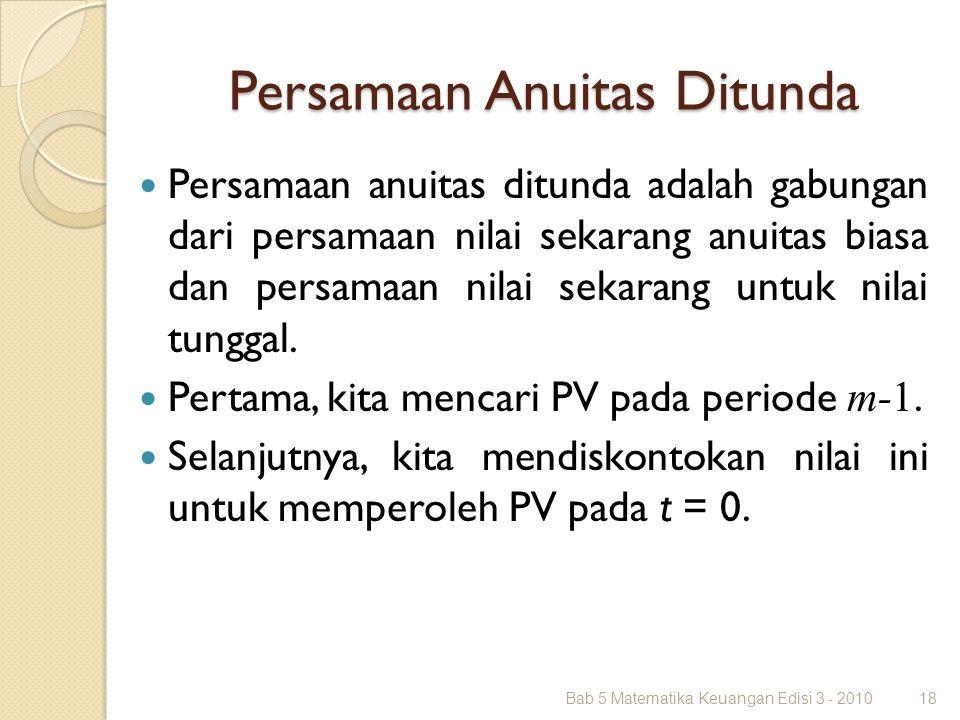 Persamaan Anuitas Ditunda Persamaan anuitas ditunda adalah gabungan dari persamaan nilai sekarang anuitas biasa dan persamaan nilai sekarang untuk nil