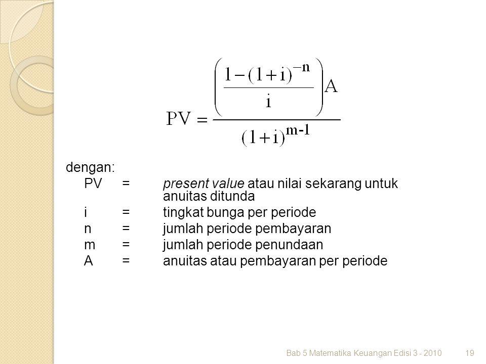 Bab 5 Matematika Keuangan Edisi 3 - 201019 dengan: PV =present value atau nilai sekarang untuk anuitas ditunda i =tingkat bunga per periode n =jumlah
