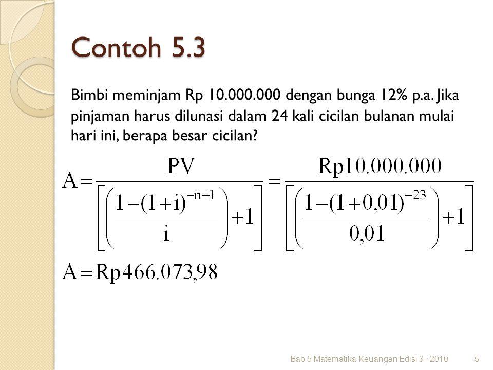 Contoh 5.3 Bab 5 Matematika Keuangan Edisi 3 - 20105 Bimbi meminjam Rp 10.000.000 dengan bunga 12% p.a. Jika pinjaman harus dilunasi dalam 24 kali cic