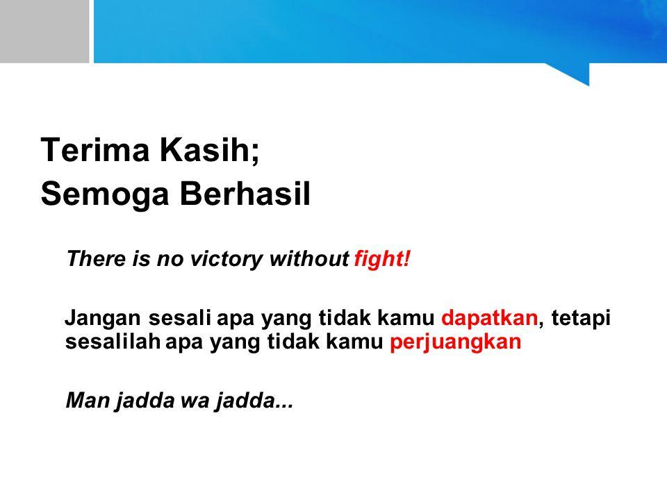Terima Kasih; Semoga Berhasil There is no victory without fight! Jangan sesali apa yang tidak kamu dapatkan, tetapi sesalilah apa yang tidak kamu perj