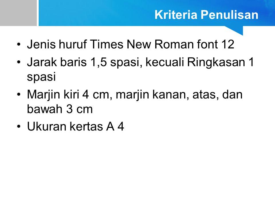 Kriteria Penulisan Jenis huruf Times New Roman font 12 Jarak baris 1,5 spasi, kecuali Ringkasan 1 spasi Marjin kiri 4 cm, marjin kanan, atas, dan bawa