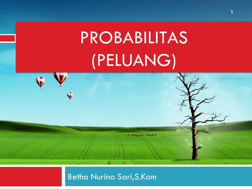 PROBABILITAS (PELUANG) Betha Nurina Sari,S.Kom 1