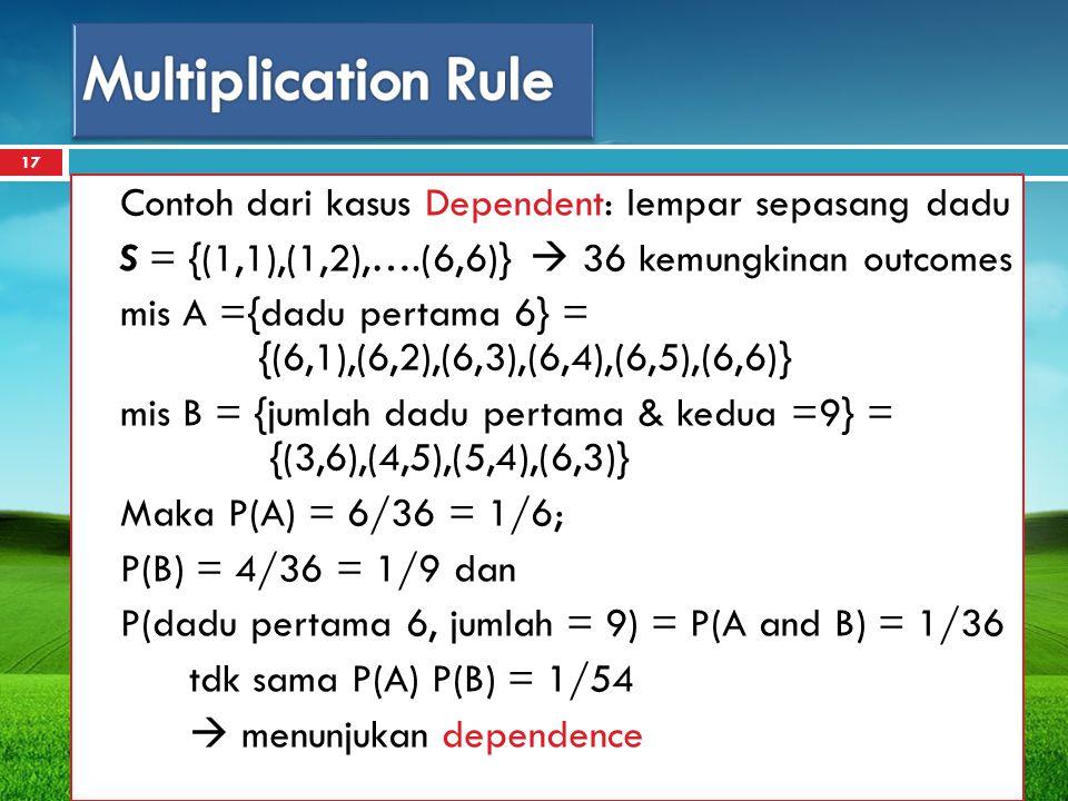 Contoh dari kasus Dependent: lempar sepasang dadu S = {(1,1),(1,2),….(6,6)}  36 kemungkinan outcomes mis A ={dadu pertama 6} = {(6,1),(6,2),(6,3),(6,