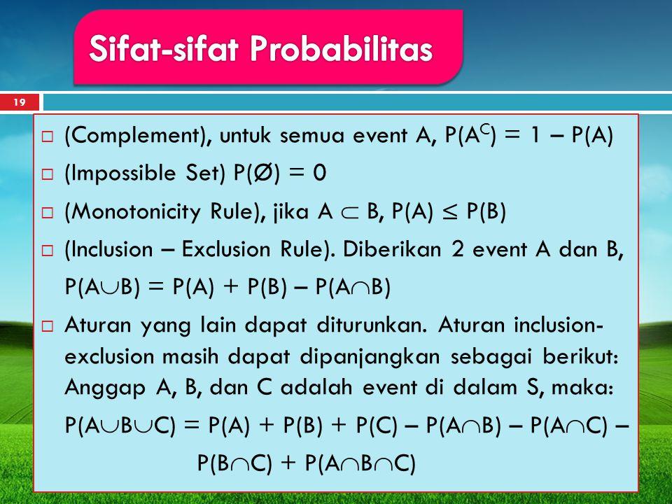 19  (Complement), untuk semua event A, P(A C ) = 1 – P(A)  (Impossible Set) P(Ø) = 0  (Monotonicity Rule), jika A  B, P(A) ≤ P(B)  (Inclusion – E