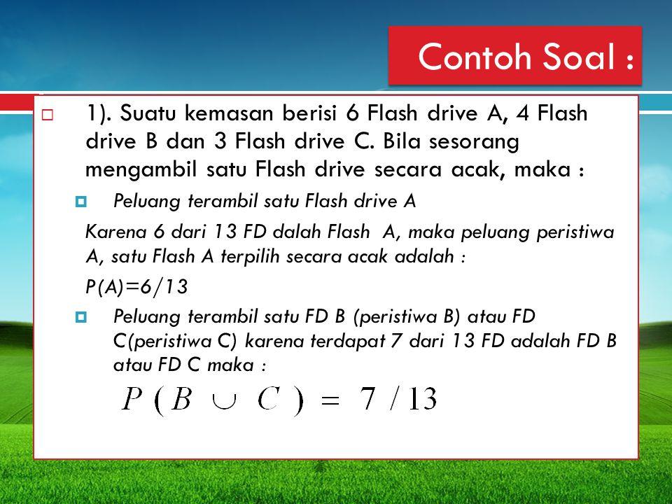 Contoh Soal :  1). Suatu kemasan berisi 6 Flash drive A, 4 Flash drive B dan 3 Flash drive C. Bila sesorang mengambil satu Flash drive secara acak, m