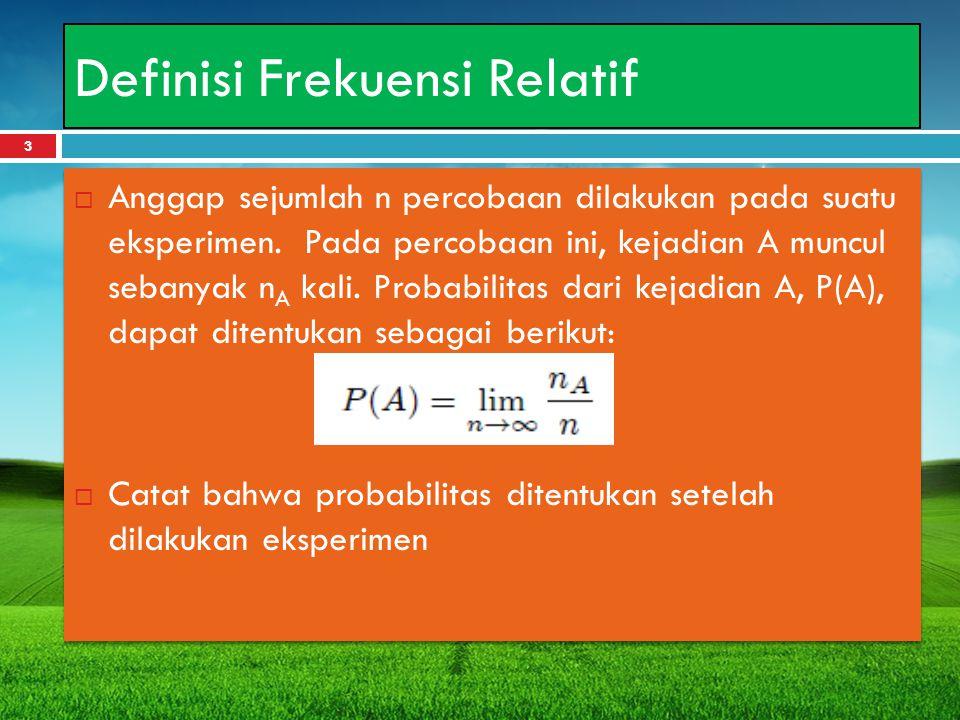 Definisi Frekuensi Relatif  Anggap sejumlah n percobaan dilakukan pada suatu eksperimen. Pada percobaan ini, kejadian A muncul sebanyak n A kali. Pro