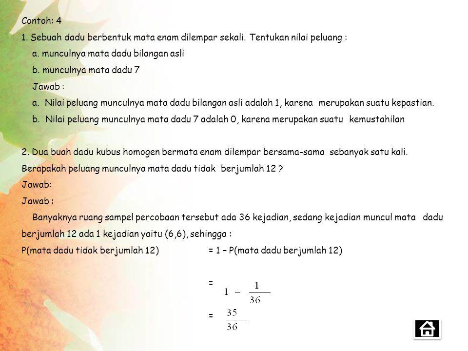 Contoh 3: Pada percobaan melempar sebuah koin bersisi angka (A) dan gambar (G) dengan sebuah dadu bermata 1 sampai 6 bersama-sama sebanyak satu kali.