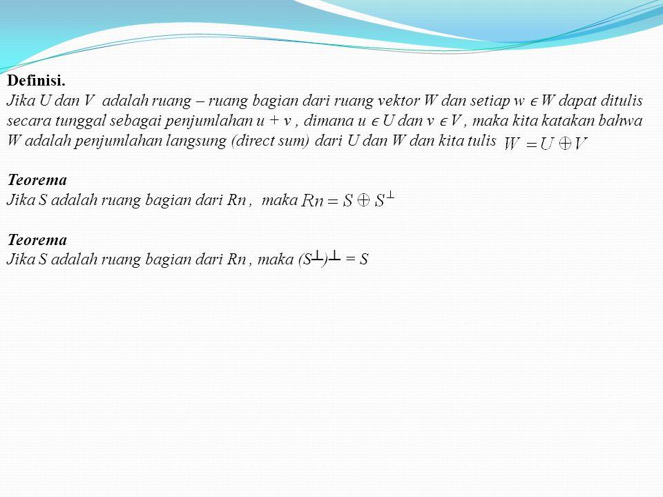 Teorema. Jika S adalah ruang bagian dari Rn, maka dim S + dim S┴ = n. Lebih lanjut, jika [x1, …, xr] adalah basis untuk S dan [xr+1, …, xn] adalah bas