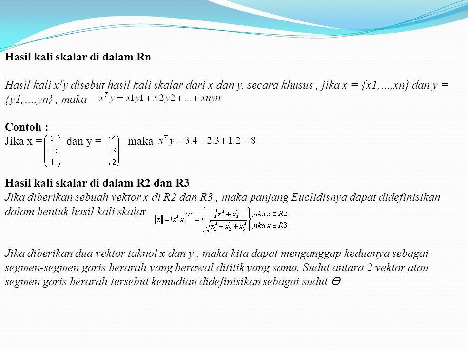 Hasil kali skalar di dalam Rn Hasil kali x T y disebut hasil kali skalar dari x dan y.