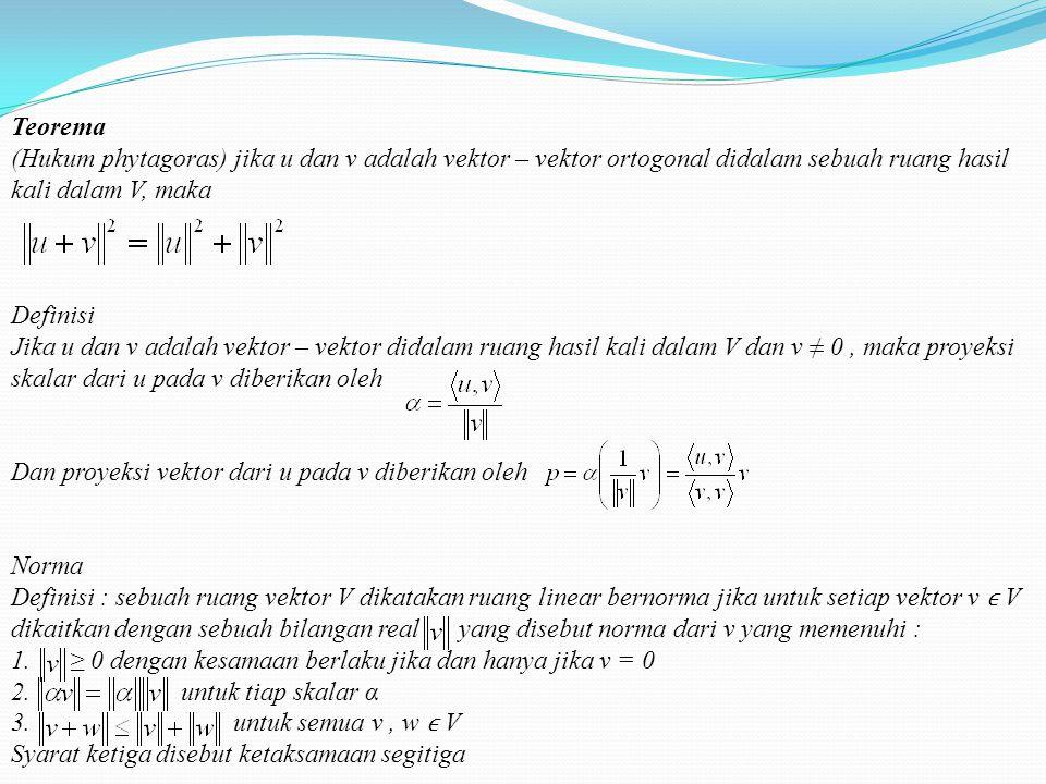 Ruang hasil kali dalam Definisi : Hasil Kali dalam pada ruang vektor V adalah sebuah operasi pada V yang menunjuk setiap pasang vektor – vektor x dan