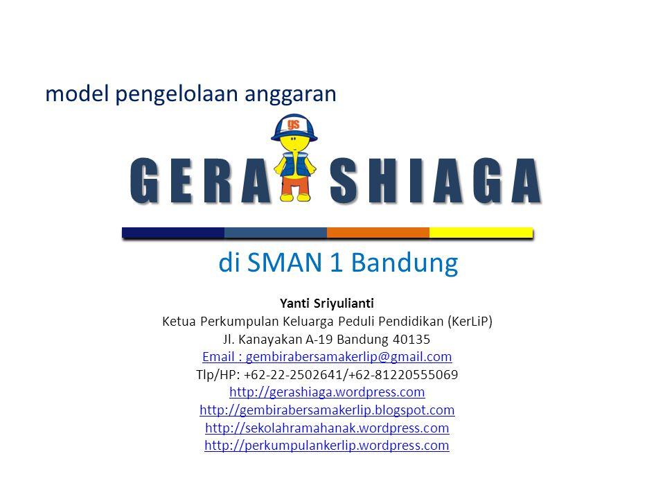 di SMAN 1 Bandung G E R A S H I A G A model pengelolaan anggaran Yanti Sriyulianti Ketua Perkumpulan Keluarga Peduli Pendidikan (KerLiP) Jl.