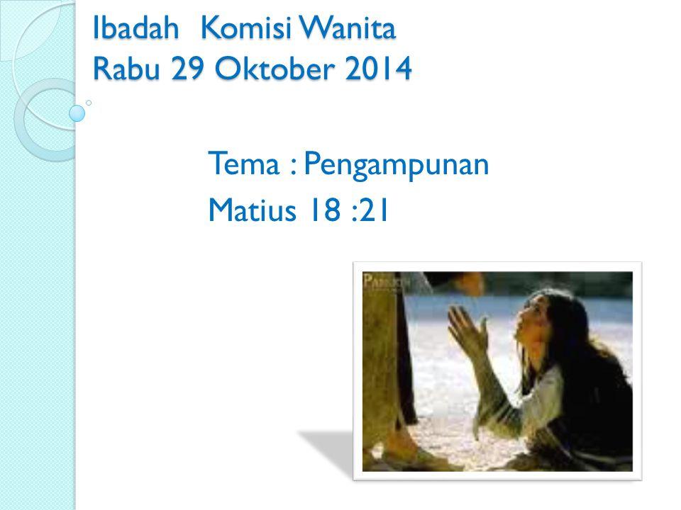 Ibadah Komisi Wanita Rabu 29 Oktober 2014 Tema : Pengampunan Matius 18 :21