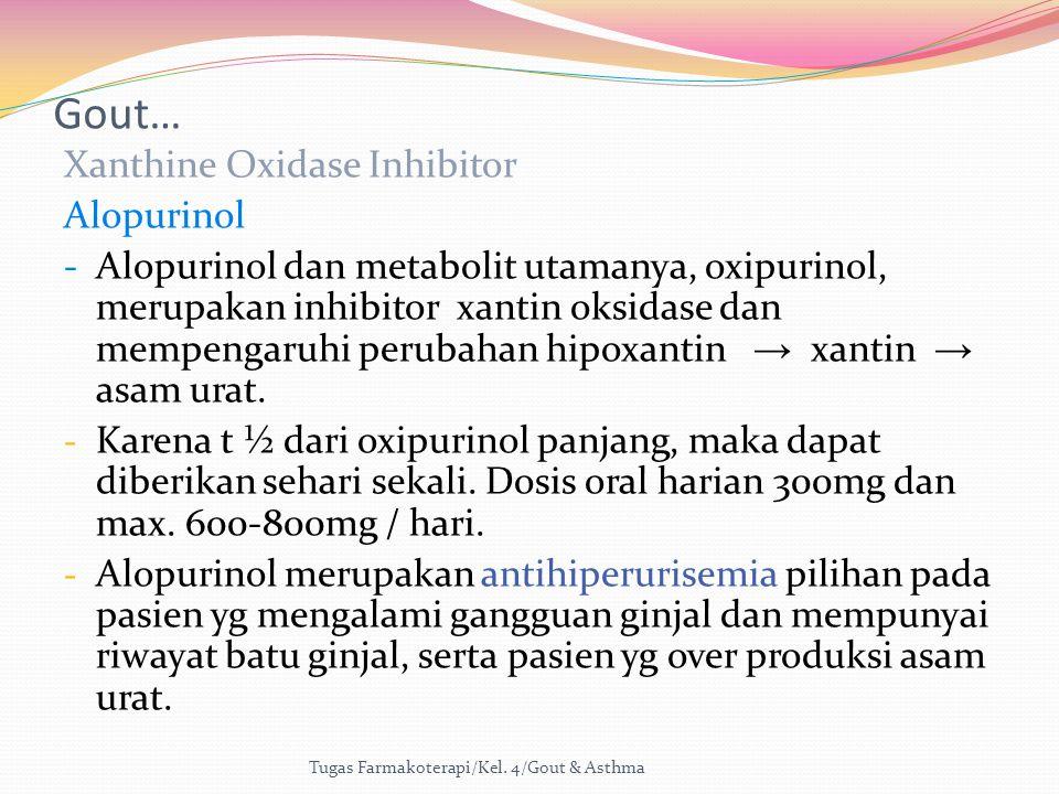 Gout… Xanthine Oxidase Inhibitor Alopurinol - Alopurinol dan metabolit utamanya, oxipurinol, merupakan inhibitor xantin oksidase dan mempengaruhi peru