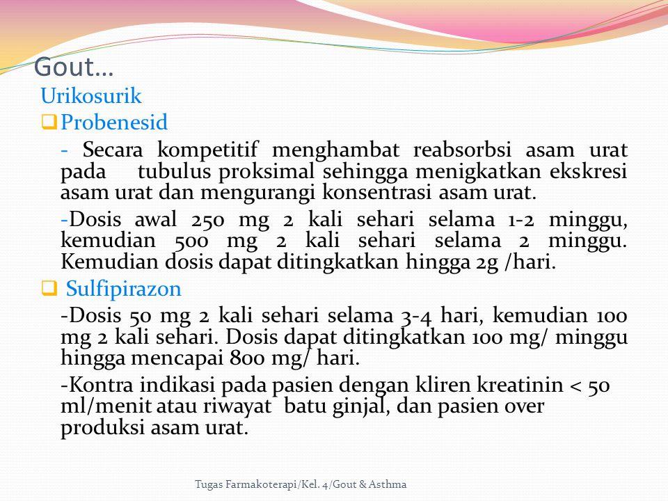 Gout… Urikosurik  Probenesid - Secara kompetitif menghambat reabsorbsi asam urat pada tubulus proksimal sehingga menigkatkan ekskresi asam urat dan m