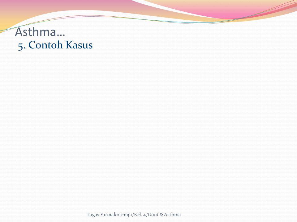Asthma… 5. Contoh Kasus Tugas Farmakoterapi/Kel. 4/Gout & Asthma