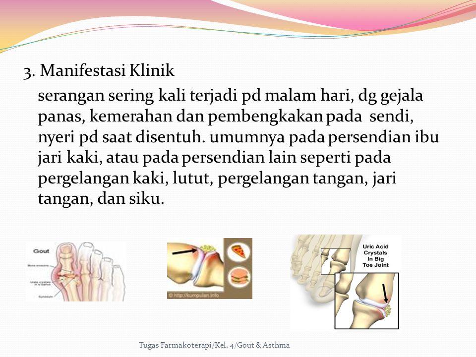 3. Manifestasi Klinik serangan sering kali terjadi pd malam hari, dg gejala panas, kemerahan dan pembengkakan pada sendi, nyeri pd saat disentuh. umum
