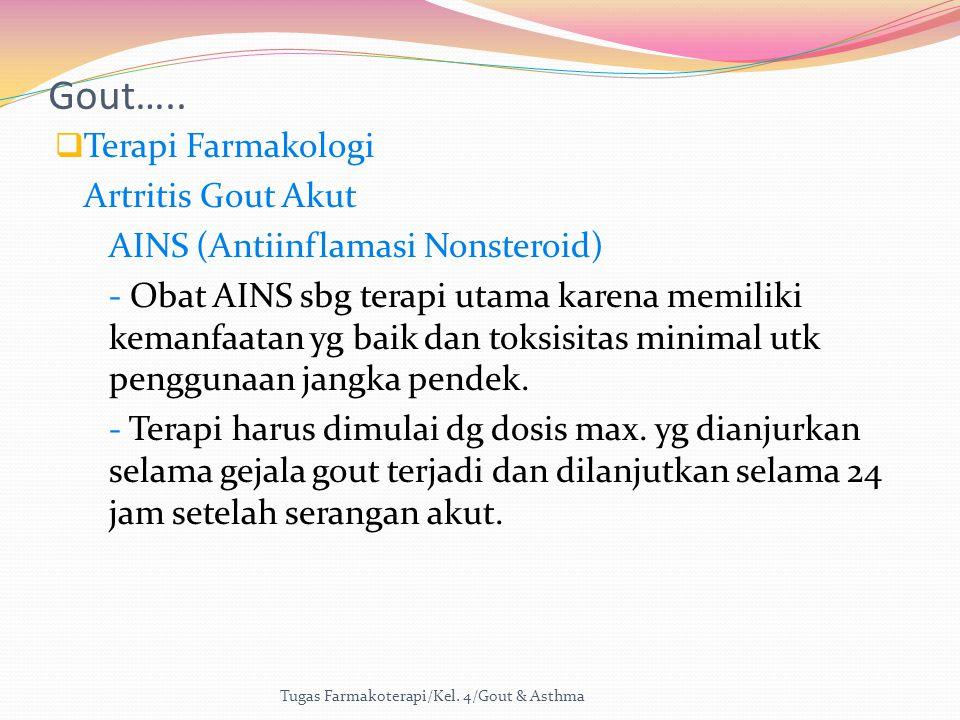 Gout…..  Terapi Farmakologi Artritis Gout Akut AINS (Antiinflamasi Nonsteroid) - Obat AINS sbg terapi utama karena memiliki kemanfaatan yg baik dan t