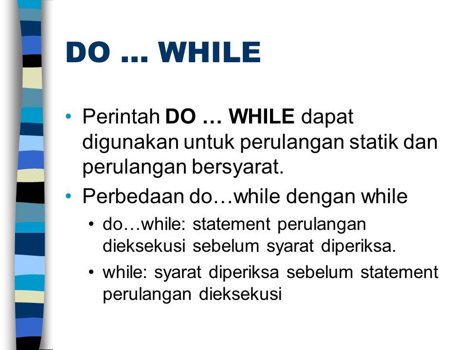 DO... WHILE Perintah DO … WHILE dapat digunakan untuk perulangan statik dan perulangan bersyarat.