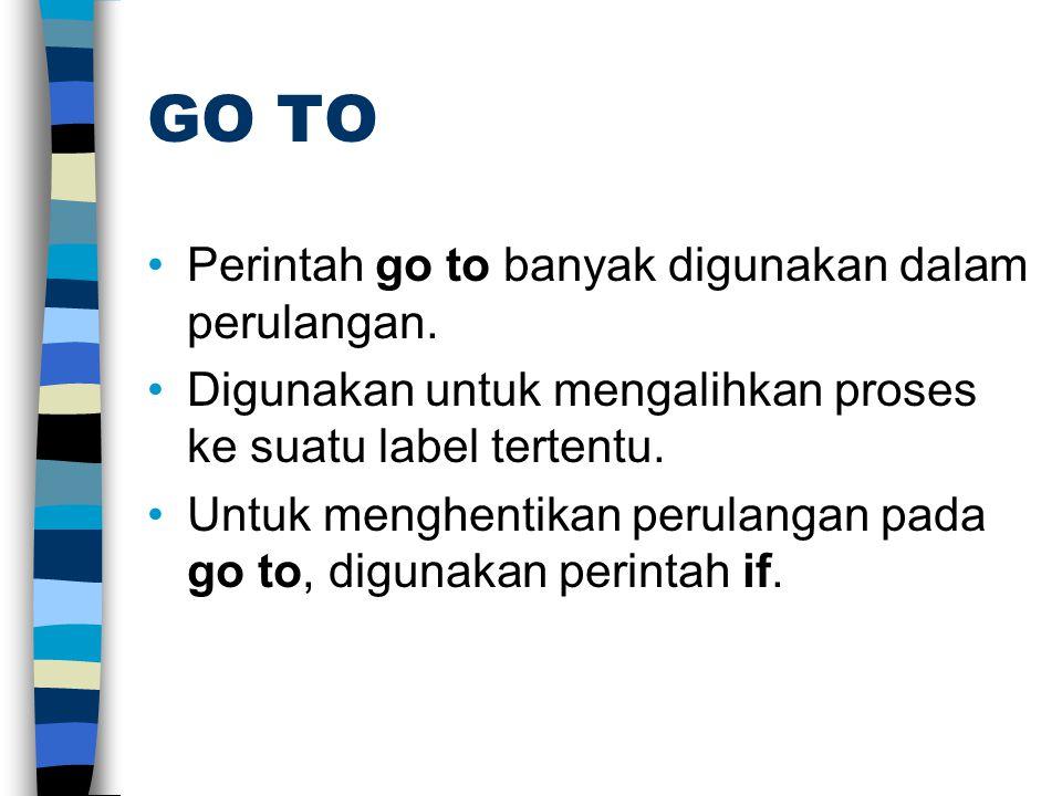 GO TO Perintah go to banyak digunakan dalam perulangan.