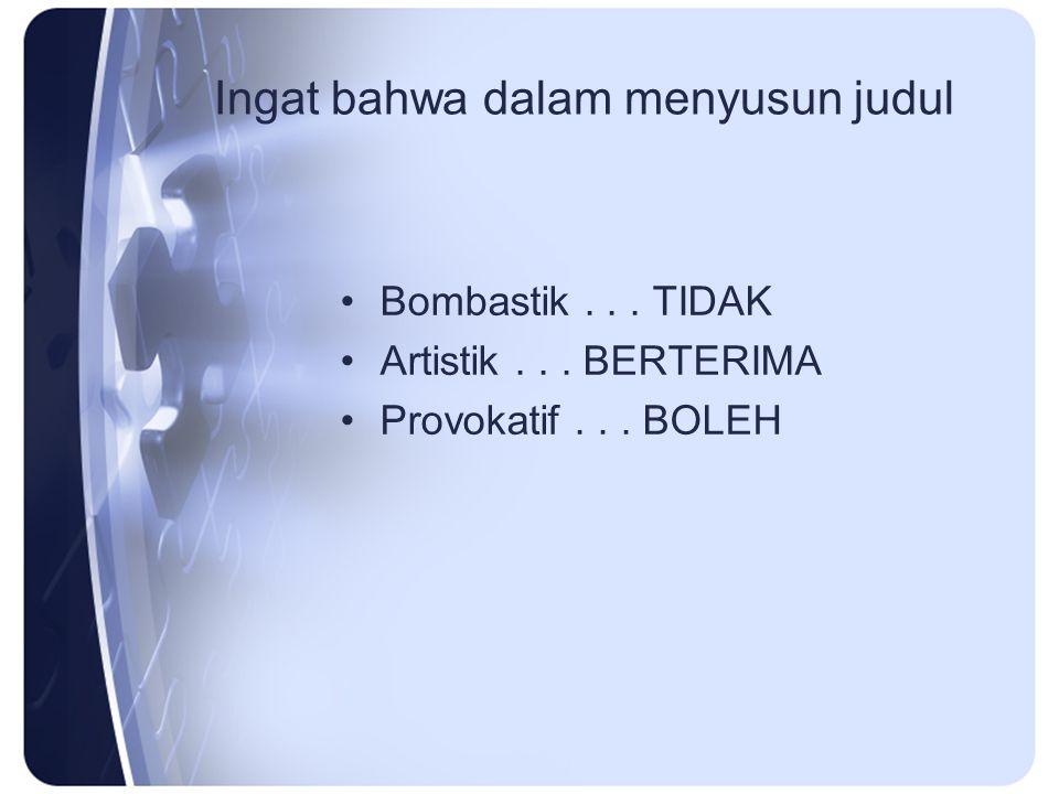 Ingat bahwa dalam menyusun judul Bombastik... TIDAK Artistik... BERTERIMA Provokatif... BOLEH
