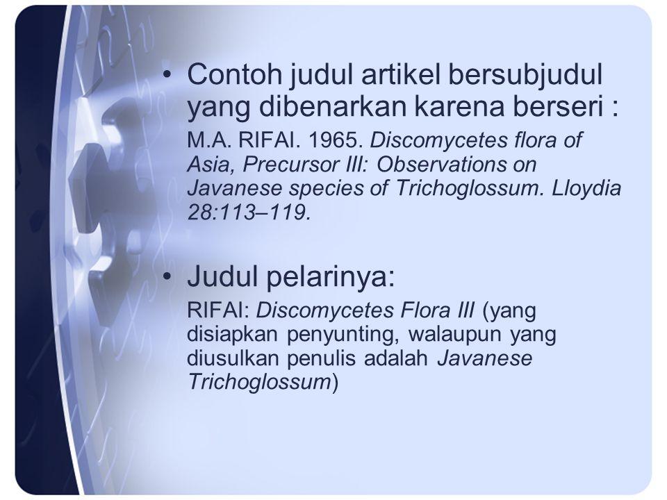 Contoh judul artikel bersubjudul yang dibenarkan karena berseri : M.A. RIFAI. 1965. Discomycetes flora of Asia, Precursor III: Observations on Javanes