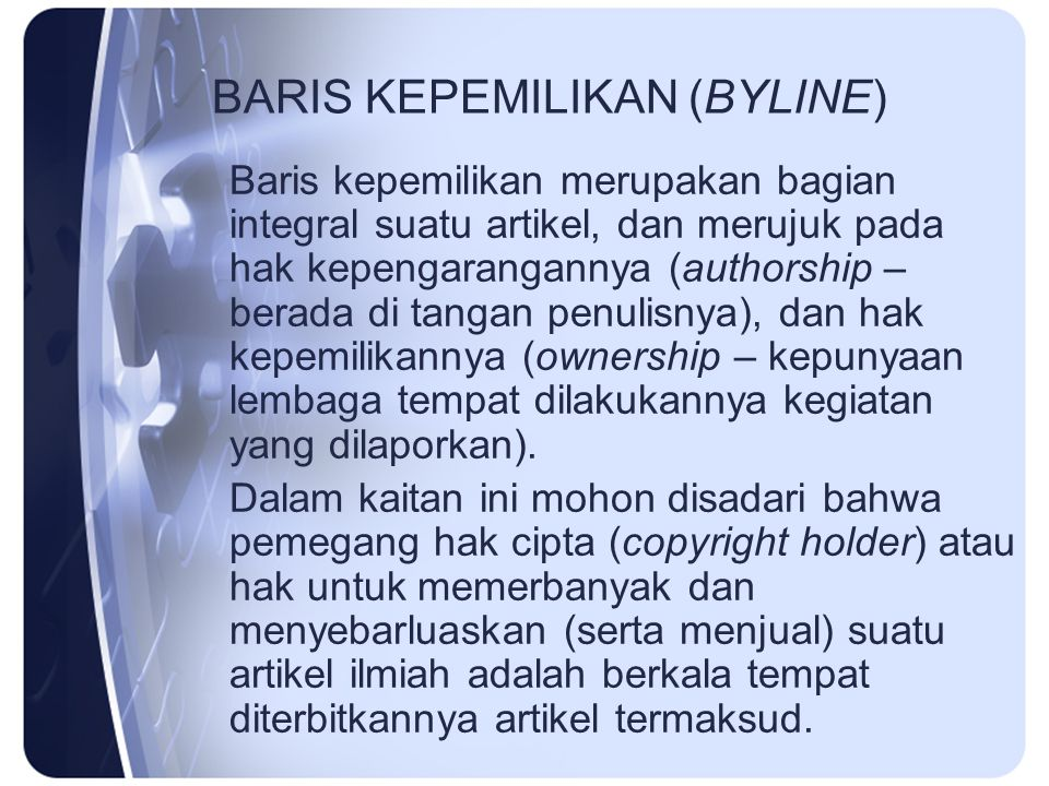 BARIS KEPEMILIKAN (BYLINE) Baris kepemilikan merupakan bagian integral suatu artikel, dan merujuk pada hak kepengarangannya (authorship – berada di ta