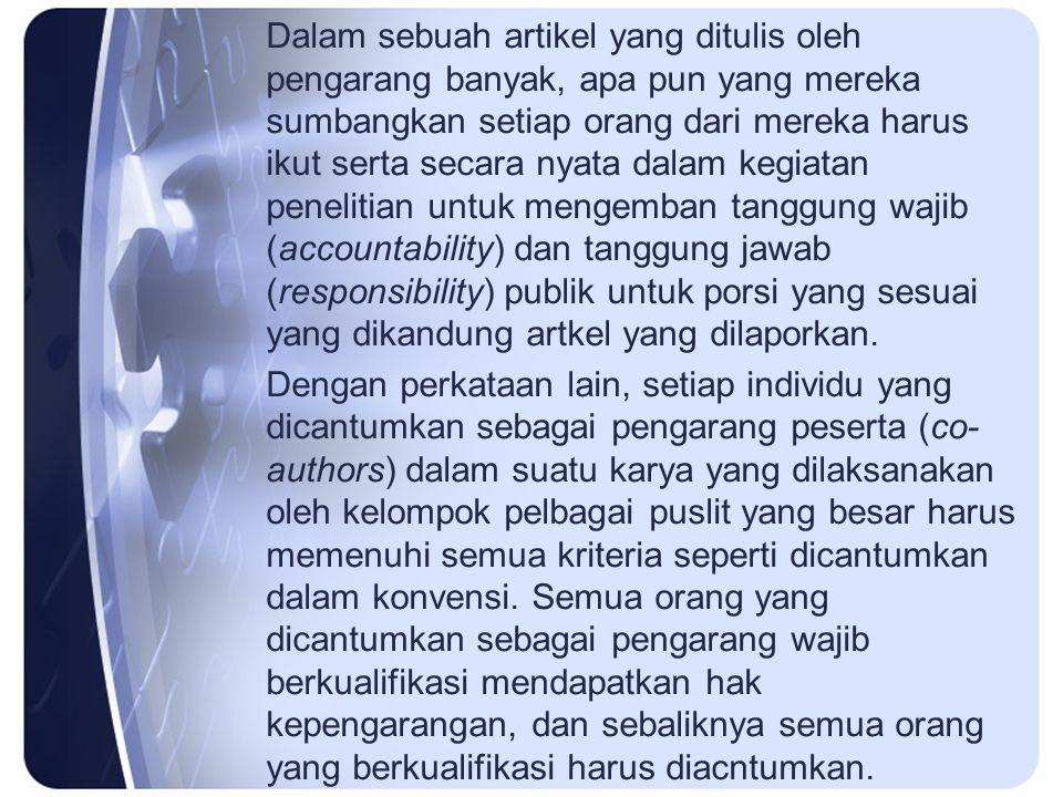 Dalam sebuah artikel yang ditulis oleh pengarang banyak, apa pun yang mereka sumbangkan setiap orang dari mereka harus ikut serta secara nyata dalam kegiatan penelitian untuk mengemban tanggung wajib (accountability) dan tanggung jawab (responsibility) publik untuk porsi yang sesuai yang dikandung artkel yang dilaporkan.