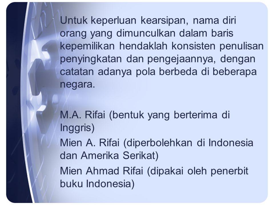 Untuk keperluan kearsipan, nama diri orang yang dimunculkan dalam baris kepemilikan hendaklah konsisten penulisan penyingkatan dan pengejaannya, dengan catatan adanya pola berbeda di beberapa negara.