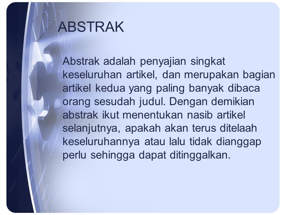 ABSTRAK Abstrak adalah penyajian singkat keseluruhan artikel, dan merupakan bagian artikel kedua yang paling banyak dibaca orang sesudah judul. Dengan