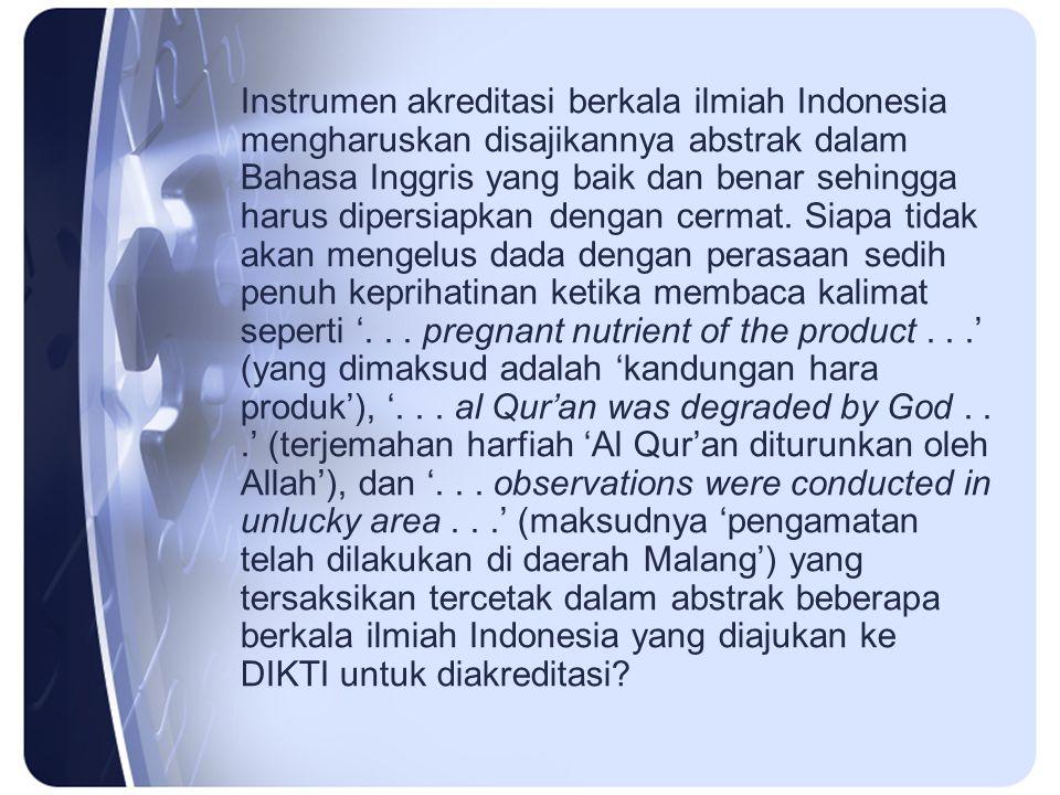Instrumen akreditasi berkala ilmiah Indonesia mengharuskan disajikannya abstrak dalam Bahasa Inggris yang baik dan benar sehingga harus dipersiapkan d