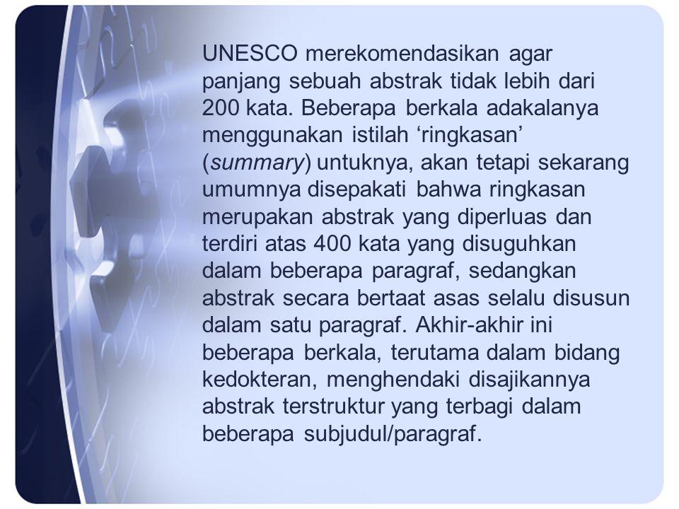 UNESCO merekomendasikan agar panjang sebuah abstrak tidak lebih dari 200 kata. Beberapa berkala adakalanya menggunakan istilah 'ringkasan' (summary) u
