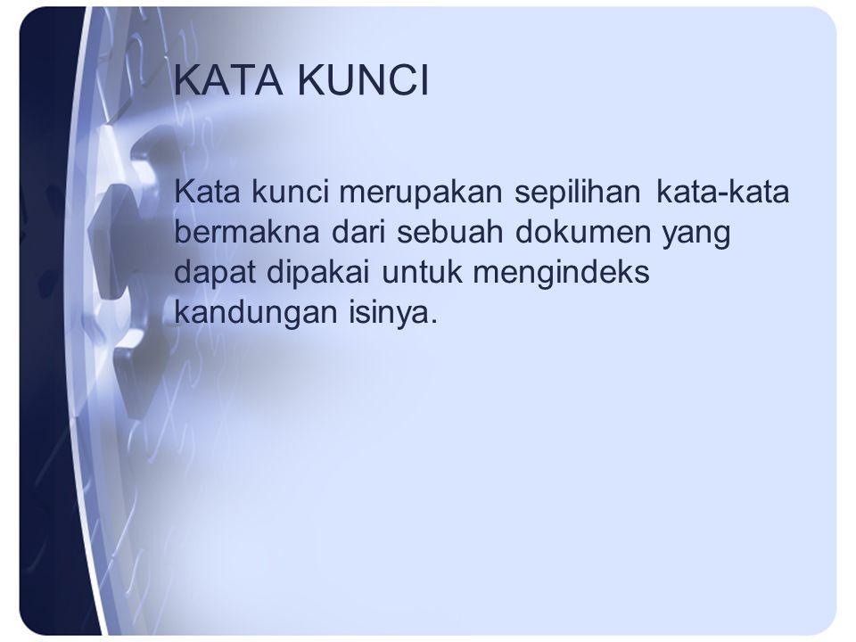 KATA KUNCI Kata kunci merupakan sepilihan kata-kata bermakna dari sebuah dokumen yang dapat dipakai untuk mengindeks kandungan isinya.