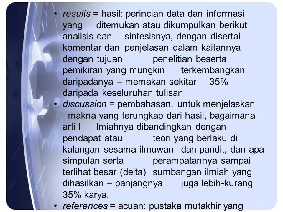 results = hasil: perincian data dan informasi yang ditemukan atau dikumpulkan berikut analisis dan sintesisnya, dengan disertai komentar dan penjelasa