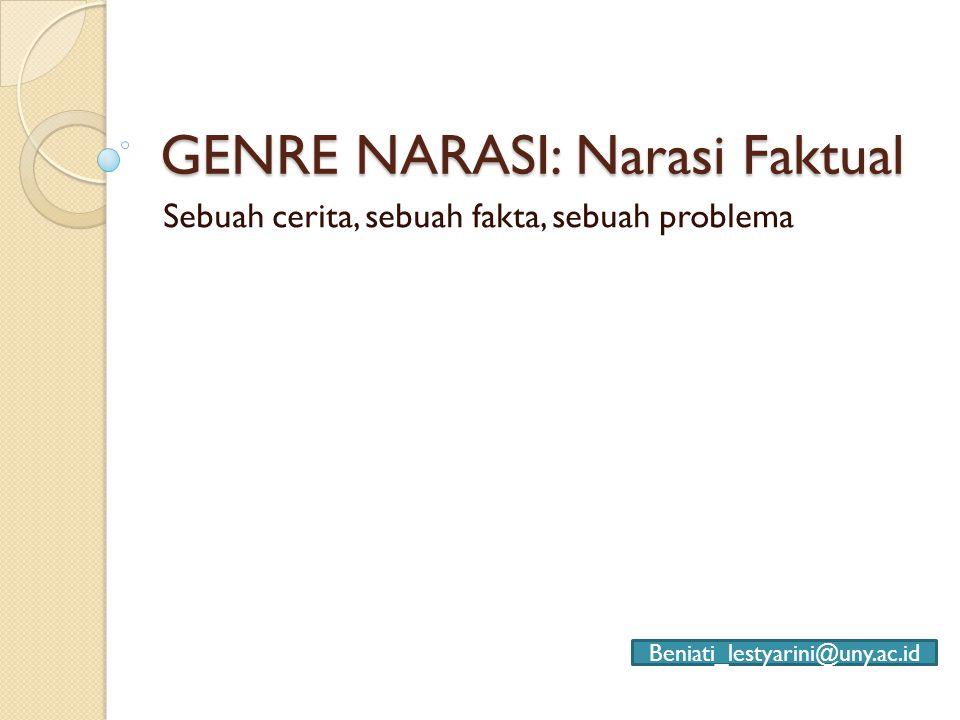 GENRE NARASI: Narasi Faktual Sebuah cerita, sebuah fakta, sebuah problema Beniati_lestyarini@uny.ac.id