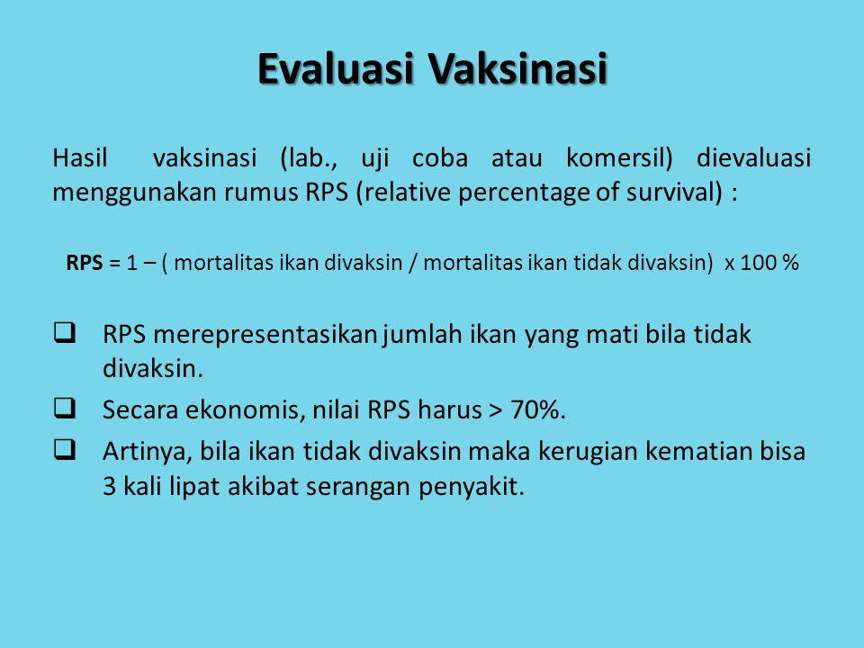 Evaluasi Vaksinasi Hasil vaksinasi (lab., uji coba atau komersil) dievaluasi menggunakan rumus RPS (relative percentage of survival) : RPS = 1 – ( mor