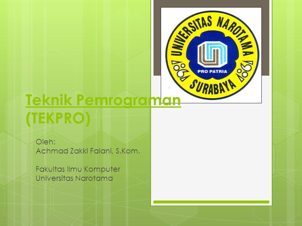 Teknik Pemrograman (TEKPRO) Oleh: Achmad Zakki Falani, S.Kom. Fakultas Ilmu Komputer Universitas Narotama