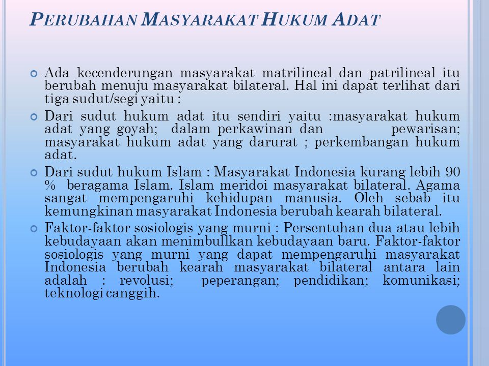 P ERUBAHAN M ASYARAKAT H UKUM A DAT Ada kecenderungan masyarakat matrilineal dan patrilineal itu berubah menuju masyarakat bilateral.