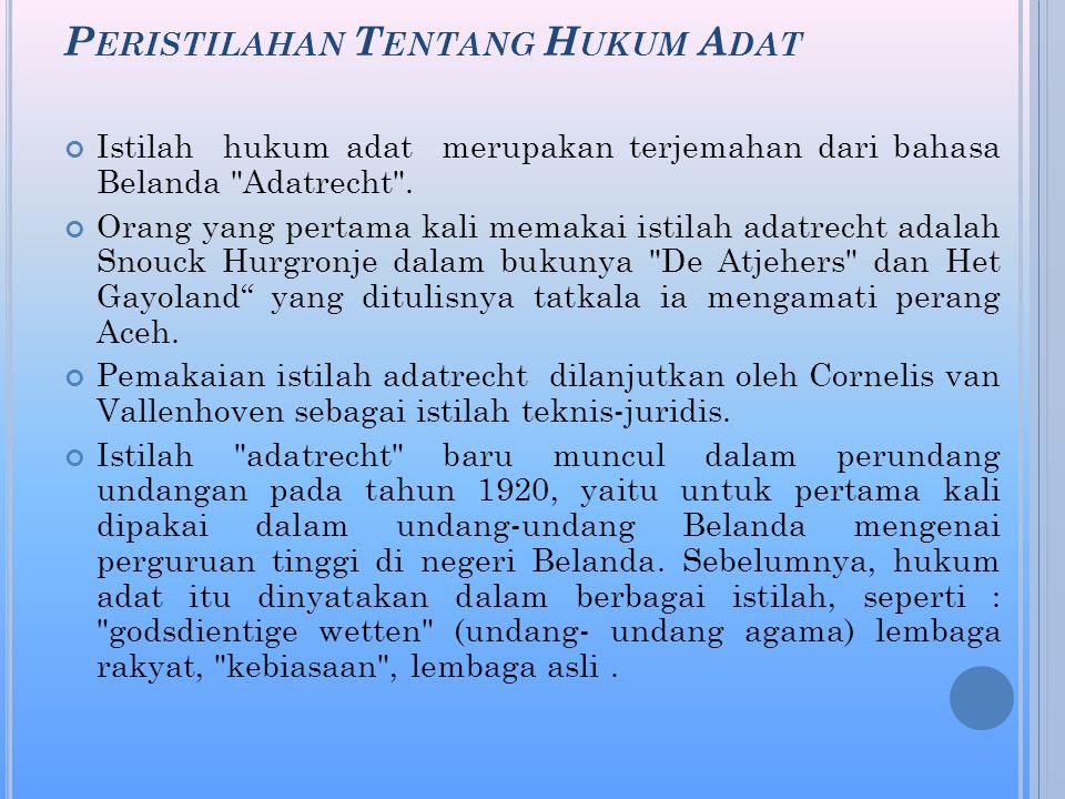 P ERISTILAHAN T ENTANG H UKUM A DAT Istilah hukum adat merupakan terjemahan dari bahasa Belanda Adatrecht .