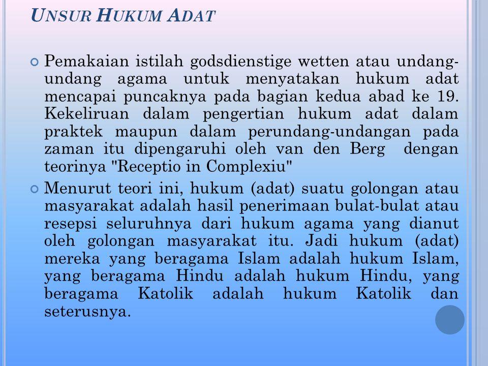 U NSUR H UKUM A DAT Pemakaian istilah godsdienstige wetten atau undang- undang agama untuk menyatakan hukum adat mencapai puncaknya pada bagian kedua abad ke 19.