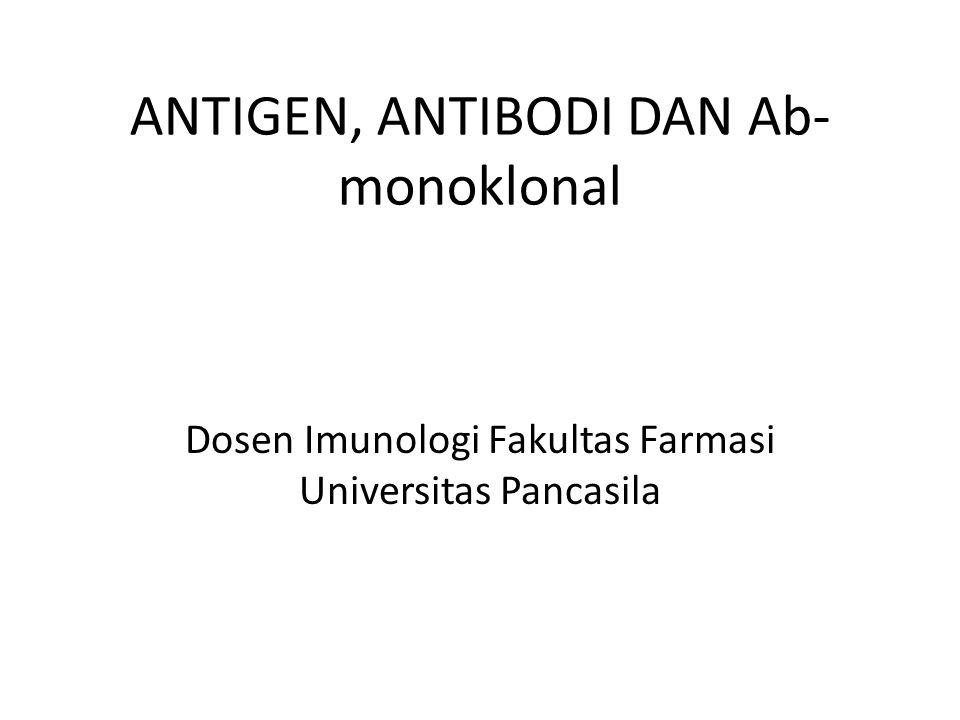 ANTIGEN, ANTIBODI DAN Ab- monoklonal Dosen Imunologi Fakultas Farmasi Universitas Pancasila