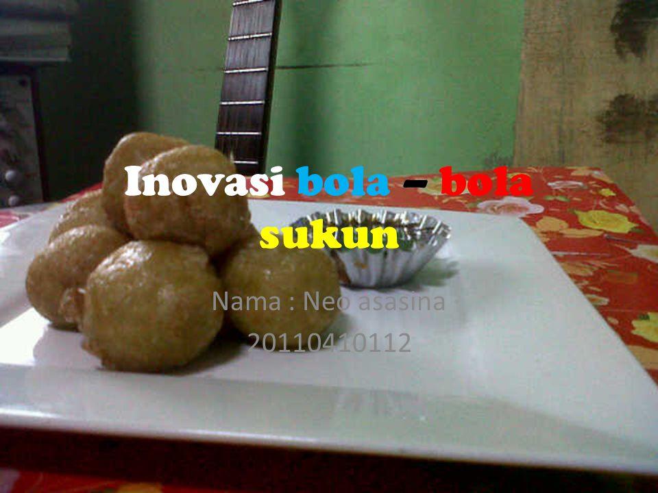 Inovasi bola – bola sukun Nama : Neo asasina 20110410112