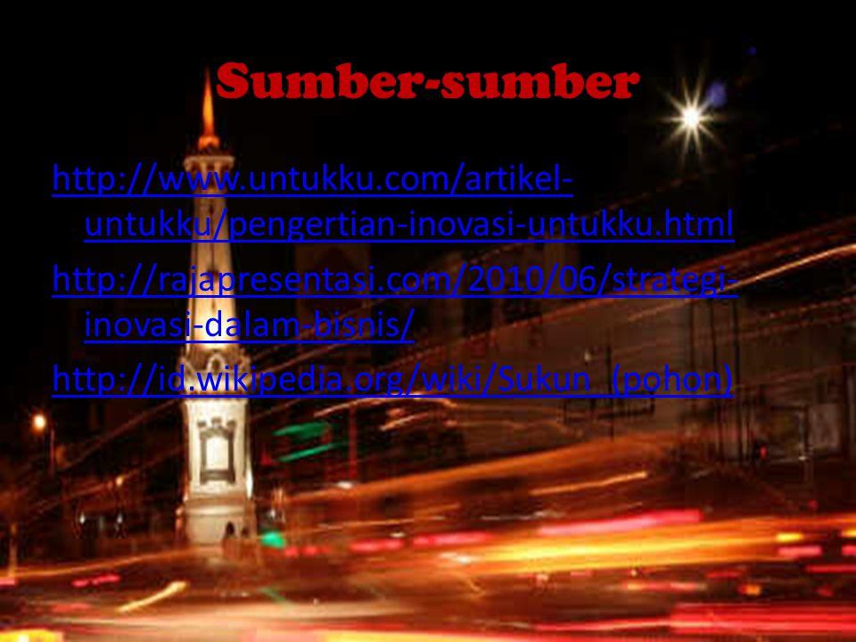 Sumber-sumber http://www.untukku.com/artikel- untukku/pengertian-inovasi-untukku.html http://rajapresentasi.com/2010/06/strategi- inovasi-dalam-bisnis/ http://id.wikipedia.org/wiki/Sukun_(pohon)