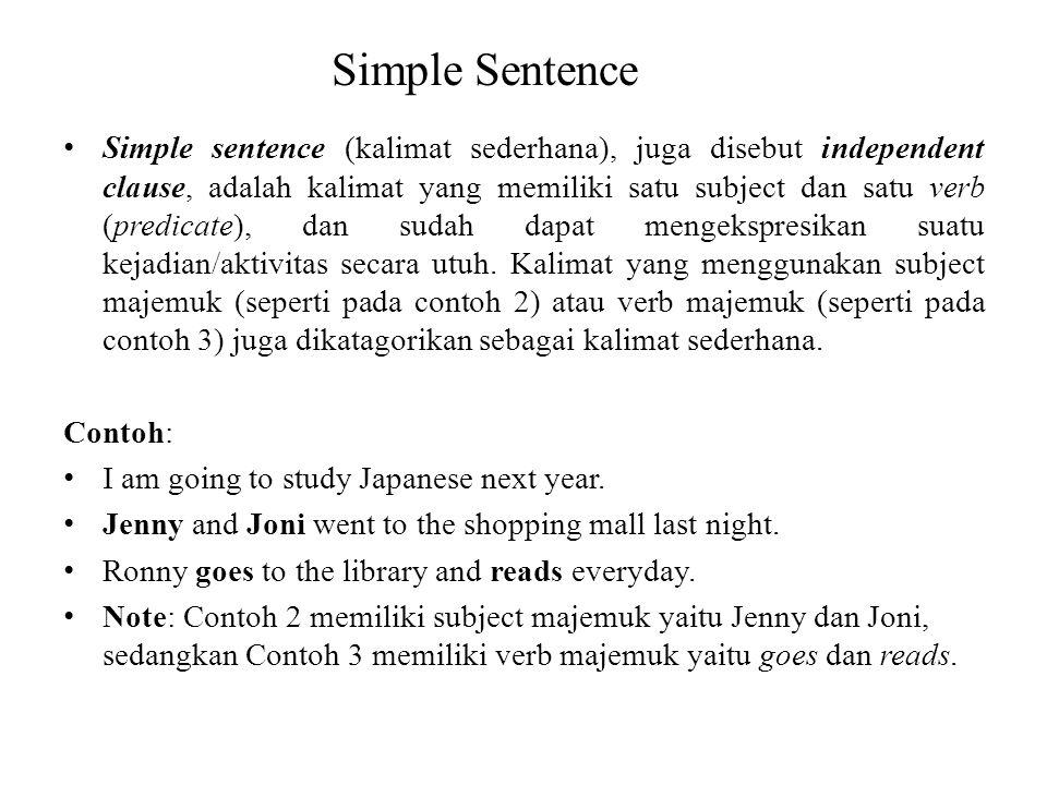 Simple Sentence Simple sentence (kalimat sederhana), juga disebut independent clause, adalah kalimat yang memiliki satu subject dan satu verb (predica