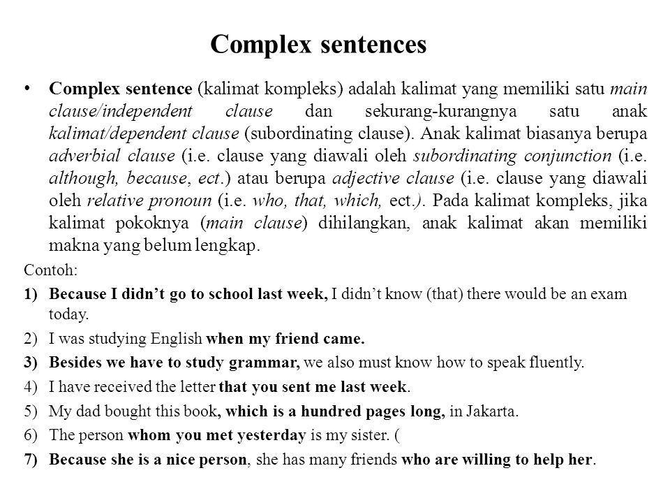 Complex sentences Complex sentence (kalimat kompleks) adalah kalimat yang memiliki satu main clause/independent clause dan sekurang-kurangnya satu ana